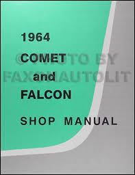 1964 ford falcon ranchero and mercury comet repair shop 1964 ford falcon amp ranchero and mercury comet shop manual reprint