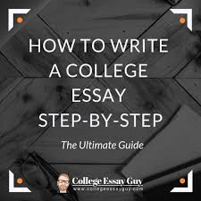 How To Write College Essays How To Write A College Essay Step By Step The Ultimate Guide