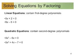 4 4 solving equations by factoring linear equations contain first degree polynomials 3x 2 0 9x 6 0 quadratic equations contain second degree