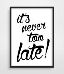 It's Never Too Late Quotes Extraordinary Digital Typographic Print It's Never Too Late Inspirational