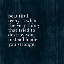 You Are Beautiful And Strong Quotes Best Of Beautiful Irony Truth Quotes Stronger Quotes About Strength