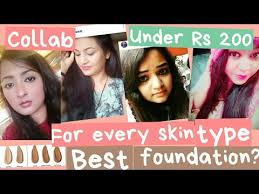 best foundation for oily dry and normal skin types under 200rs collab video
