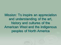 like any dynamic culture native americans of the na region  3 mission to inspire an appreciation and understanding of the art history and cultures of the american west and the indigenous peoples of north america