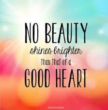 Beautiful Heart Quotes And Sayings Best of No Beauty Shines Brighter Than That Of A Good Heart Picture Quotes