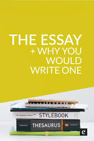 the essay why you would write one english class english and the essay why you would write one