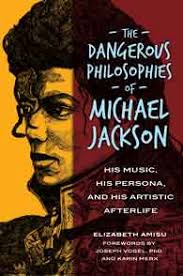 the dangerous philosophies of michael jackson by elizabeth amisu cover image for the dangerous philosophies of michael jackson