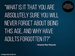 best writing prompts images writing prompts ldquowhat is it that you are absolutely sure you will never forget about being this age and why have adults forgotten it rdquo amanda mae meyncke who said this