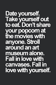 Fall In Love With Yourself Quotes Awesome Are You Not Interested In Dating Anymore Word To Ya Mother