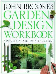 Small Picture Garden Design Workbook A Practical Step By Course John Brookes