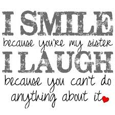 Beautiful Quotes For My Sister Best of Sisters I Smile Because You're My Sister Adult Co