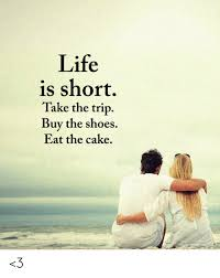 Life Is Short Take The Trip Buy The Shoes Eat The Cake 3 Life