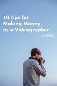 10 Tips For Making Money As A Videographer Filtergrade