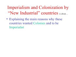 Reasons For Imperialism Reasons For Imperialism And Colonization