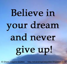 Quotes Never Give Up On Your Dreams Best of Believe In Your Dream And Never Give Up Share Inspire Quotes