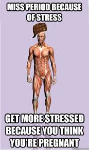 miss period because of stress get more stressed because you think ... via Relatably.com