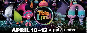 Trolls Live Ppl Center