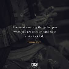 Famous Quotes About Living The most amazing things happen when you are obedient and take risks 5