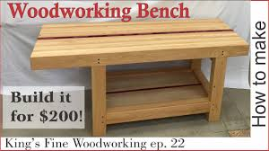 22 how to make an extreme woodworking bench for under 200 king s fine woodworking