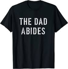 Mens The Dad Abides Parody of The Dude Abides T ... - Amazon.com