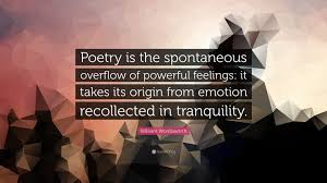william wordsworth quote poetry is the spontaneous overflow of william wordsworth quote poetry is the spontaneous overflow of powerful feelings it takes