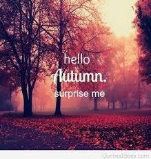 hello autumn please surprise me quote