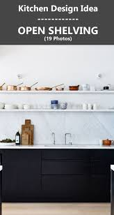 Open Shelves In Kitchen Kitchen Design Idea 19 Examples Of Open Shelving Contemporist