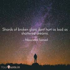 Broken Dreams Quote Best Of Shards Of Broken Glass Do Quotes Writings By Naazneen Samad
