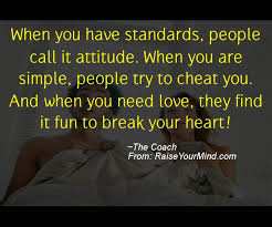 Need Love Quotes When you have standards people call it attitude When you are 83