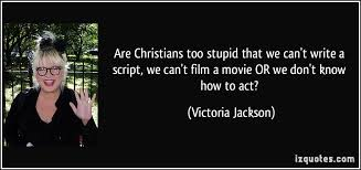 Stupid Christians Quotes Best of Are Christians Too Stupid That We Can't Write A Script We Can't