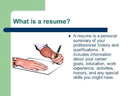 What is a resume. A resume is a personal summary of your professional  history and
