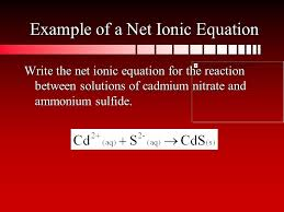 8 example of a net ionic equation write the net ionic equation for the reaction between solutions of cadmium nitrate and ammonium sulfide