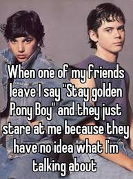 Ponyboy Quotes Stunning Stay Golden Pony Boy