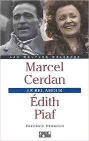 Marcel Cerdan, <b>Edith Piaf</b> : <b>le</b> bel amour (Les Couples Celebres ...
