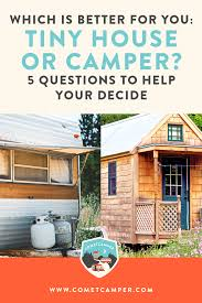 Should you live minimally in a tiny house or a camper? These five questions  are
