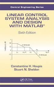 Linear Control System Analysis And Design With Matlab Crc Press Book