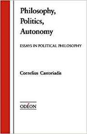philosophy politics autonomy essays in political philosophy  philosophy politics autonomy essays in political philosophy odeon cornelius castoriadis 9780195069631 amazon com books
