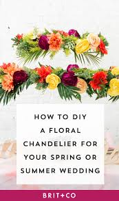 how to make a fl chandelier for your spring or summer wedding brit co