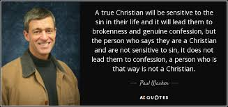Being A True Christian Quotes Best Of Paul Washer Quote A True Christian Will Be Sensitive To The Sin In