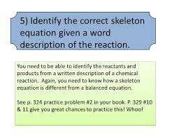 5 identify the correct skeleton equation given a word description of the reaction