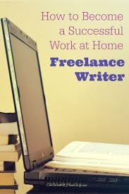 best ideas about becoming a writer creative how to become a successful work at home lance writer