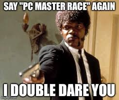 PC Gamers in a nutshell... - Imgflip via Relatably.com