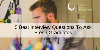 Interview Questions For New Graduates 5 Best Interview Questions To Ask Fresh Graduates Connectere