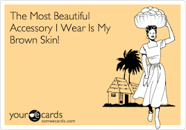 Beautiful Brown Skin Quotes Best of The Most Beautiful Accessory I Wear Is My Brown Skin Funny