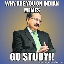 why are you on indian memes go study!! - INDIAN PAPA | Meme Generator via Relatably.com