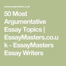 top argumentative essay topics list privatewriting com 50 most argumentative essay topics essaymasters co uk essaymasters essay writers