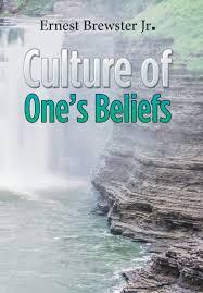 Culture Of Ones Beliefs Ernest Brewster Jr 9781543419887