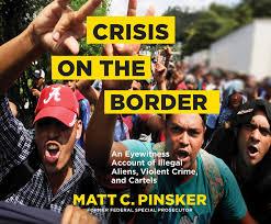 Crisis on the Border: An Eyewitness Account of Illegal Aliens, Violent  Crime, and Cartels: Pinsker, Matt C., Crue, Dan: 9781662008559: Amazon.com:  Books
