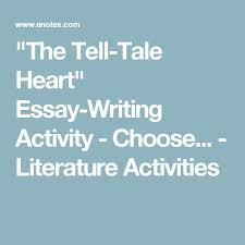 the best the tell tale heart ideas the tell tale heart essay writing activity choose