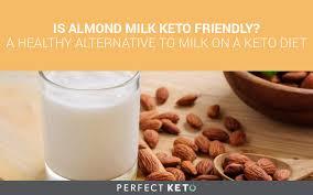 is almond milk keto friendly a healthy alternative to milk on a keto t