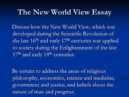 chapter part the scientific revolution and the enlightenment the new world view essay discuss how the new world view which was developed during